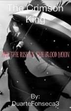 The Crimson King and the Rise of the Blood Moon by DuarteFonseca3