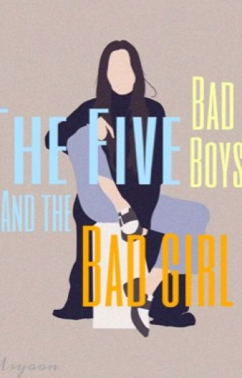 The Five Bad Boys And The Bad Girl