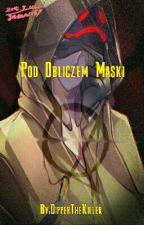 Pod Obliczem Maski by DipperTheKiller