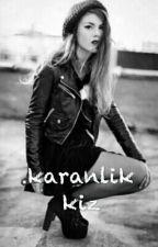 Karanlik Kiz by gezegenuzayyy