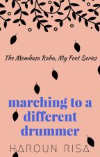 Marching To A Different Drummer by risaharoun