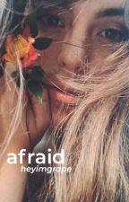 afraid • heyimgrape by heyimb