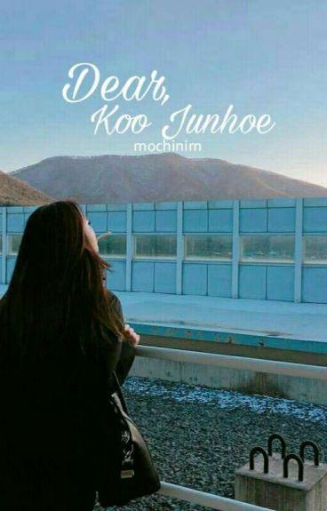 Dear, Koo Junhoe [HIATUS]