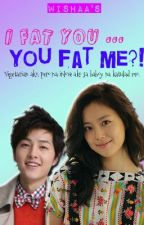 I Fat You .. You Fat Me?! ♥Slow Update♥ by wishaa
