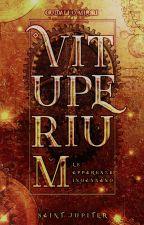 Vituperium - Le apparenze ingannano (#wattys2017) by Saintjupiter