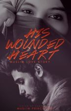 His Wounded heart ( Muslim Love Story)  by Muslimprincesses