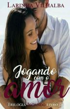 JOGANDO COM O AMOR by LarinhaVilhalbaa