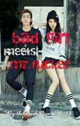 Bad Girl Meets Mr. Fucker by theDarkQueenN_18