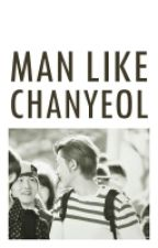 [CHANBAEK] Man Like Chanyeol by chanbaexxx