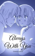Always with you [APH long - fic] by GreenLiunius