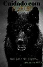 Cuidado Com O Lobo ( Em Revisão ). by Eduarda_Siilva