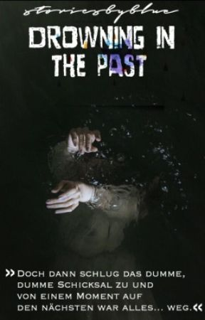 Drowning in the past by storiesbyblue