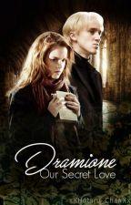 Dramione | Our Secret Love  by xXHotaru_ChanXx