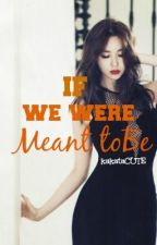 If we were Meant to Be by kakataCUTE