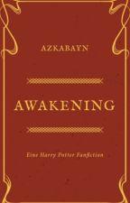 Awakening (Harry Potter Fanfiction) by azkabayn