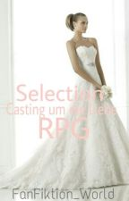 Selection-Casting um die Liebe [RPG]  by FanFiktion_World