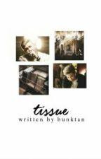 [C] Tissue ⇝ k.n.j by bunktan-