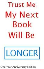 Trust Me, My Next Book Will Be Longer by MyName15PrecutODST