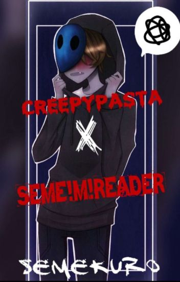 Seme Male Reader X Creepypasta