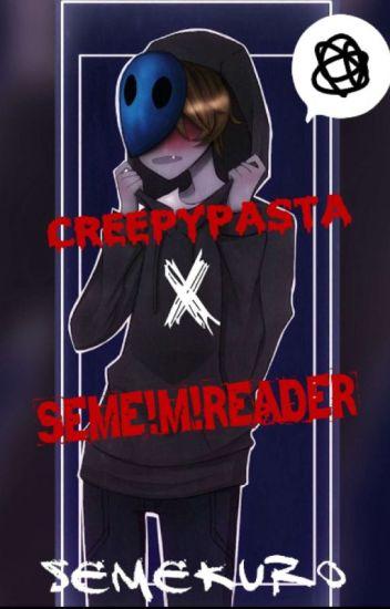 Seme Male Reader X Creepypasta - Ain't no bitch - Wattpad