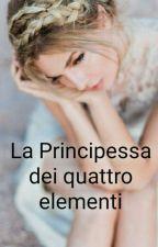 LA PRINCIPESSA DEI QUATTRO ELEMENTI by esmeraldaprenga
