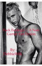 Fuck Feeling// A Nate Garner Fan Fiction  by DebbieWilk