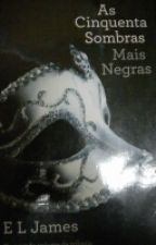 As Cinquenta Sombras Mais Negras by laeticiavarela