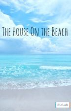 The House On the Beach by allthelovelybadones_