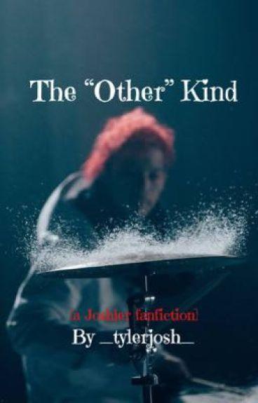 """The """"Other"""" Kind [Joshler]"""