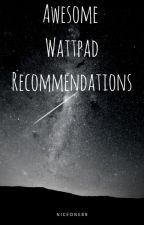 Awesome Wattpad Recommendations! by NiceOne89