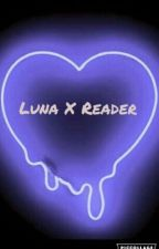 Luna X Reader by TheMedic956