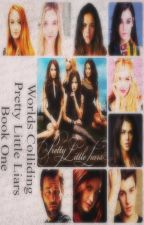 Worlds Colliding (Pretty Little Liars) Book One by heartofice97
