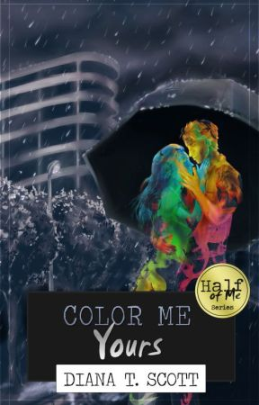 Color Me Yours (Half of Me Series) by DianaTScott