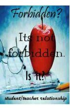 Forbidden? It's not forbidden. Is it? (Student/teacher relationship) by uniquewriter1