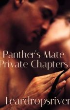Panther's Mate - private chapters (Edited) by teardropsriver