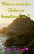 Warum muss das Leben so kompliziert sein ?! by Ingistulli