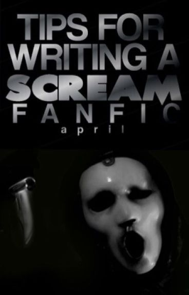 TIPS FOR WRITING A SCREAM FANFIC