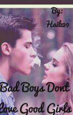 Bad Boys Don't Love Good Girls.  by Xhailz8