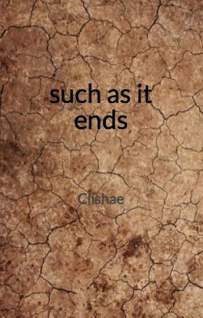 Such as it Ends by Clishae