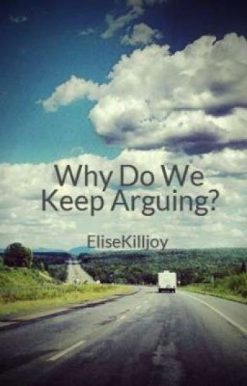 Why do we keep arguing