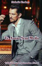 Te Amar Sem Medo - Trilogia Homens Apaixonados (Livro 1) by nathinhat