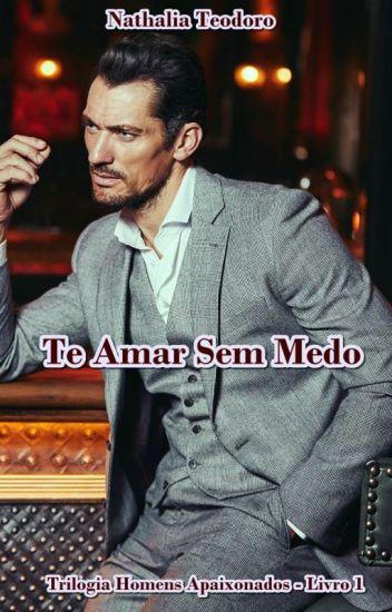 Te Amar Sem Medo - Trilogia Homens Apaixonados (Livro 1)