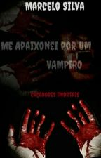 Me Apaixonei por um Vampiro (Caçadores Imortais) by silvamarcelo
