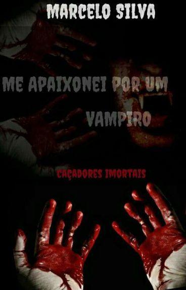 Me Apaixonei por um Vampiro (Caçadores Imortais)