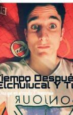 Tiempo Después (Elchuiucal Y Tu) by PaokiiCatt