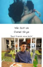 We Got Us|| Daniel Skye by iamallisonskye