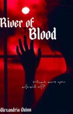 River of Blood by AlexandriaHuffer