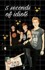 5 Seconds Of Idiots by cliffordxmine