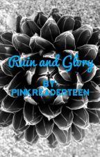Ruin and Glory by PINKREADERTEEN
