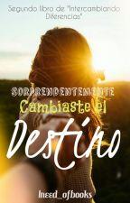 Sorprendemente Cambiaste El Destino. (ID [#2]) by Ineed_ofbooks